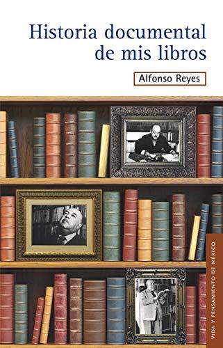 Historia documental de mis libros eBook: Reyes, Alfonso: Amazon.es ...