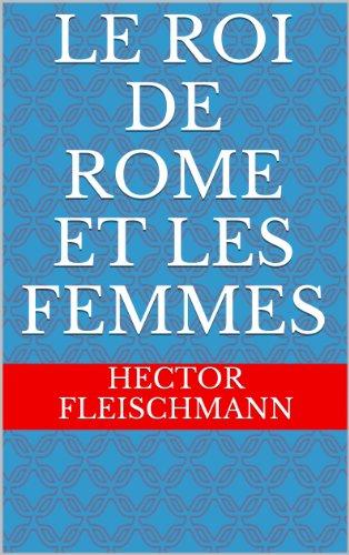 LE ROI DE ROME ET LES FEMMES