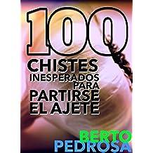 100 Chistes inesperados para partirse el ajete