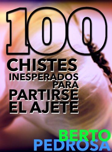 100 Chistes inesperados para partirse el ajete por Berto Pedrosa