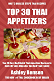 Top 30 Most Popular And Delicious Thai Appetizer Recipes For You And Your Family In Only 3 Or Less Steps (English Edition)