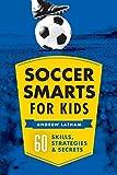 Soccer Smarts for Kids: 60 Skills, Strategies & Secrets