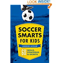 Soccer Smarts for Kids: 60 Skills, Strategies & Secrets