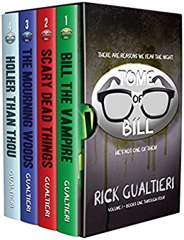 The Tome of Bill Series: Books 1-4 (Bill The Vampire, Scary Dead Things, The Mourning Woods, Holier Than Thou) by [Gualtieri, Rick]