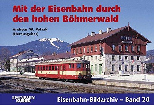 Mit der Eisenbahn durch den hohen Böhmerwald: Eisenbahn-Bildarchiv-Band 20
