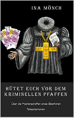 Hütet Euch vor dem kriminellen Pfaffen: Über die Machenschaften eines Geistlichen - Kriminalroman nach einer wahren Geschichte (Eines Berges Kleinen Biographie)