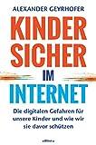 Kinder sicher im Internet: Die digitalen Gefahren für unsere Kinder und wie wir sie davor schützen -