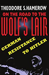 On the Road to the Wolf's Lair: German Resistance to Hitler (Belknap Press)