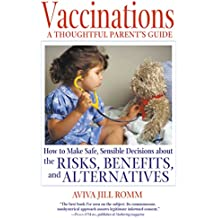 Vaccinations: A Thoughtful Parent's Guide: How to Make Safe, Sensible Decisions about the Risks, Benefits, and Alternatives (English Edition)
