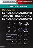 Principles of Echocardiography and Intracardiac Echocardiography: Expert Consult - Online and Print, 1e (Principles of Cardiovascular Imaging) by Stuart J. Hutchison MD FRCPC FACC FAHA FASE FSCMR FSCCT (2012-06-28)