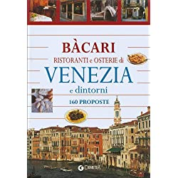 Bacari ristoranti e osterie di Venezia e dintorni. 160 proposte