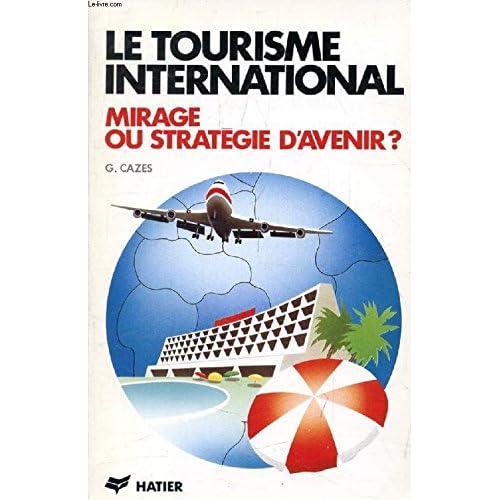 Le tourisme international: Mirage ou strategie d'avenir?