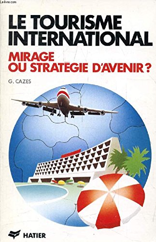 Le tourisme international: Mirage ou strategie d'avenir?