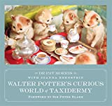 Walter Potter's Curious World of Taxidermy: Foreword by Sir Peter Blake