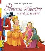 PRINCESSE ALBERTINE NE VEUT PAS SE MARIER !