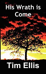 His Wrath Is Come by Timothy Stephen Ellis (2012-07-21)