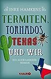 Termiten, Tornados, Texas und wir von Inke Hamkens