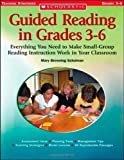 Guided Reading in Grades 3?6: Everything You Need to Make Small-Group Reading Instruction Work in Your Classroom by Mary Browning-Schulman (Sep 1 2006)