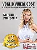 VOGLIO VIVERE COSÌ. Il Network Marketing Attraverso La Mia...