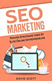 SEO Marketing: Proven Strategies Used By Elite Online Entrepreneurs