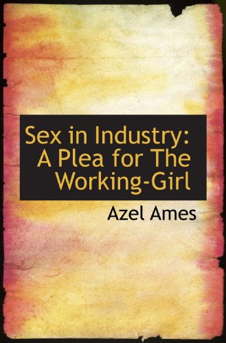 Sex in Industry: A Plea for The Working-Girl