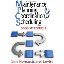 Maintenance Planning, Coordination, & Scheduling by Don Nyman (2010-06-30)