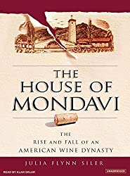 The House of Mondavi: The Rise and Fall of an American Wine Dynasty by Julia Flynn Siler (2007-07-16)