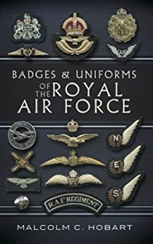 Badges and Uniforms of the RAF by [Hobart, Malcolm]