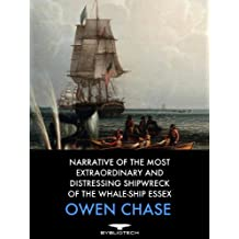 Narrative of the Most Extraordinary and Distressing Shipwreck of the Whale-Ship Essex (English Edition)