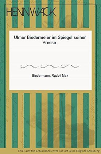 Ulmer Biedermeier im Spiegel seiner Presse.