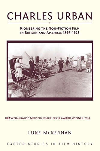 Charles Urban: Pioneering the Non-Fiction Film in Britain and America, 1897-1925 (Exeter Studies in Film History)