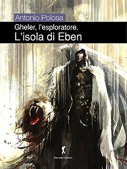 Gheler l'esploratore. II - L'isola di Eben (Fantaxy - Fantasy e dintorni) di [Polosa, Antonio]