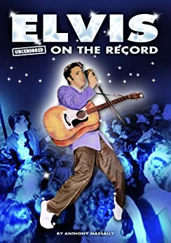 Elvis - Uncensored On the Record by [Massally, Anthony]