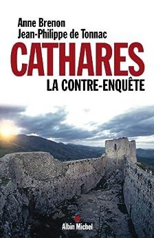 Cathares. La contre-enquête par [Brenon, Anne, Tonnac, Jean-Philippe de]
