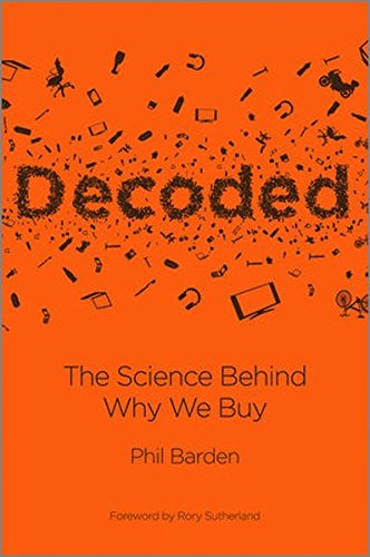 Decoded - the Science Behind Why We Buy: The Science Behind Why We Buy