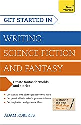 Get Started in: Writing Science Fiction and Fantasy (Teach Yourself: Writing)