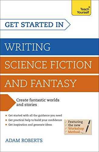 Books for science fiction and fantasy writers Get Started in Writing Science Fiction and Fantasy: How to write compelling and imaginative sci-fi and fantasy fiction (Teach Yourself: Writing) by [Roberts, Adam]