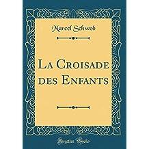La Croisade des Enfants (Classic Reprint)