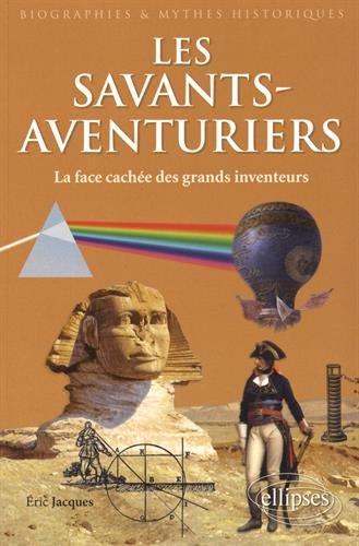 Les Savants-Aventuriers - la face cachée des grands inventeurs