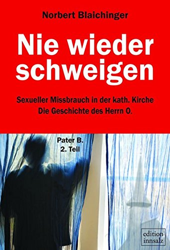 Nie wieder schweigen: Sexueller Missbrauch in der katholischen Kirche - Die Geschichte des Herrn O.