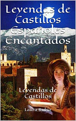 Leyendas de Castillos Españoles Encantados: Leyendas de Castillos por Laura Rubio