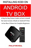 How to Install New Kodi 17 Krypton on Android TV Box: A Step by Step Picture Guide on How to Install New Kodi on Android TV Box in less than 2 Hours
