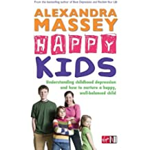 Happy Kids: Understanding childhood depression and how to nurture a happy, well-balanced child by Alexandra Massey (2007-04-19)