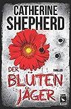 Der Blütenjäger: Thriller - Catherine Shepherd