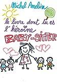 Le Livre dont tu es l'Héroïne : BABY SITTER