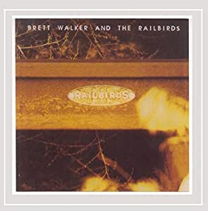 Brett Walker And The Railbirds [Import allemand]