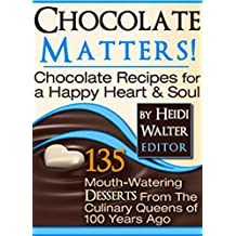 Chocolate Matters!: Chocolate Recipes for a Happy Heart & Soul (English Edition)