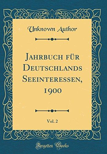 Jahrbuch für Deutschlands Seeinteressen, 1900, Vol. 2 (Classic Reprint)
