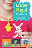 Loom Magic Creatures!: 25 Awesome Animals and Mythical Beings for a Rainbow of C (English Edition)