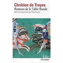 Romans de la Table Ronde : Érec et Énide; Cligès; Lancelot le chevalier à la charette; Yvain le chevalier au lion